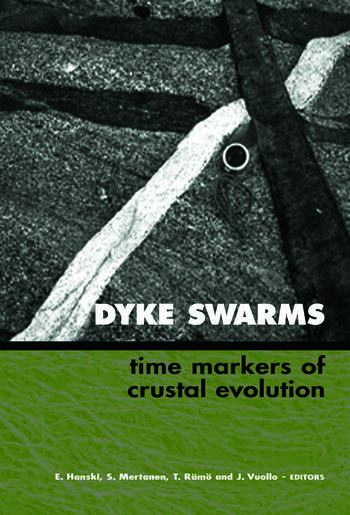 Dyke Swarms - Time Markers of Crustal Evolution Selected Papers of the Fifth International Dyke Conference in Finland, Rovaniemi, Finland, 31 July- 3 Aug 2005 & Fourth International Dyke Conference, Kwazulu-Natal, South Africa 26-29 June 2001 book cover