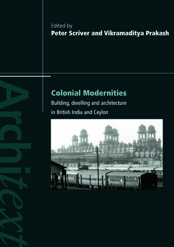 Colonial Modernities Building, Dwelling and Architecture in British India and Ceylon book cover