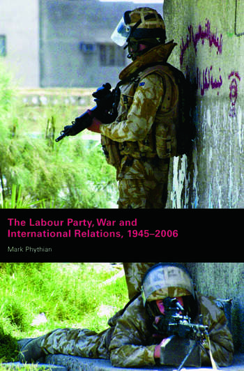 The Labour Party, War and International Relations, 1945-2006 book cover