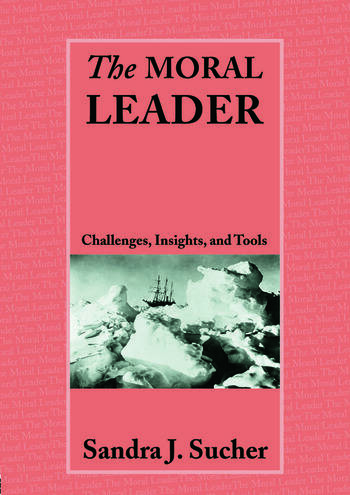 The Moral Leader Challenges, Tools and Insights book cover