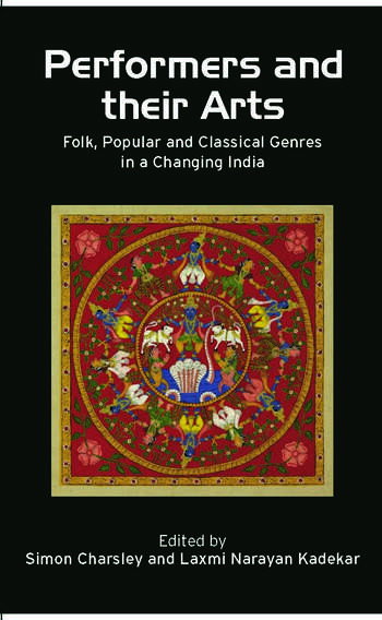 Performers and Their Arts Folk, Popular and Classical Genres in a Changing India book cover