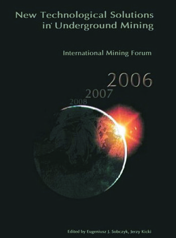 International Mining Forum 2006, New Technological Solutions in Underground Mining Proceedings of the 7th International Mining Forum, Cracow - Szczyrk - Wieliczka, Poland, February 2006 book cover