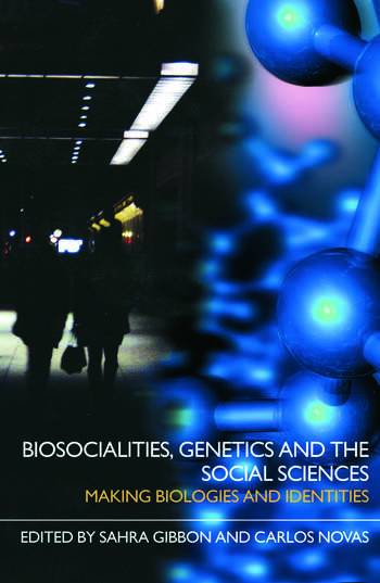 Biosocialities, Genetics and the Social Sciences Making Biologies and Identities book cover