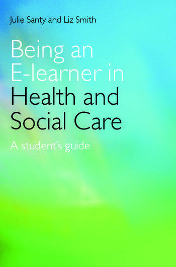 Being an E-learner in Health and Social Care A Student's Guide book cover