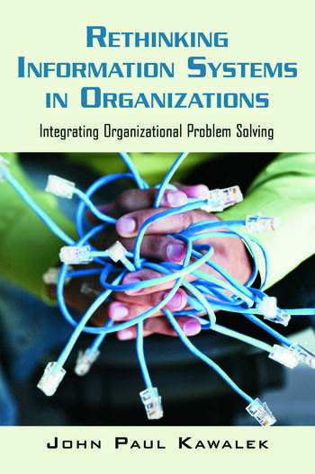 Rethinking Information Systems in Organizations Integrating Organizational Problem Solving book cover
