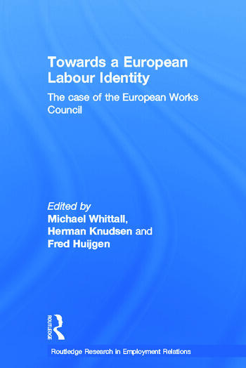 Towards a European Labour Identity The Case of the European Works Council book cover