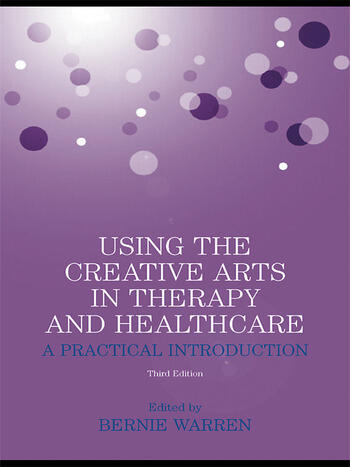 Using the Creative Arts in Therapy and Healthcare A Practical Introduction book cover