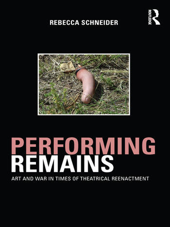 Performing Remains Art and War in Times of Theatrical Reenactment book cover