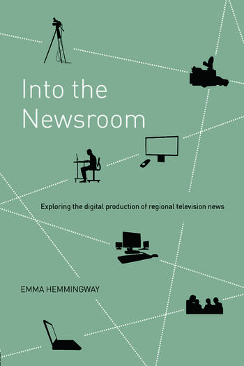 Into the Newsroom Exploring the Digital Production of Regional Television News book cover