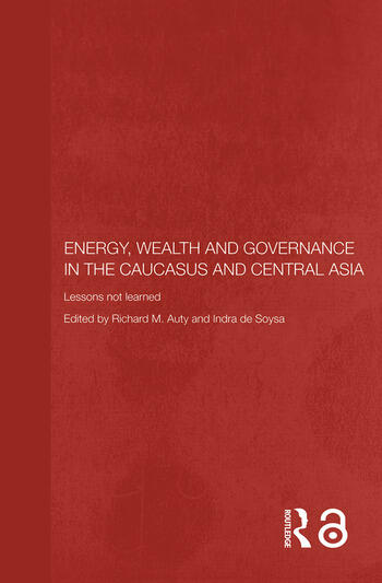 Energy, Wealth and Governance in the Caucasus and Central Asia Lessons not learned book cover