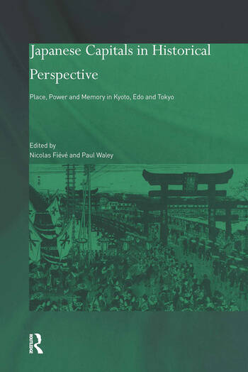 Japanese Capitals in Historical Perspective Place, Power and Memory in Kyoto, Edo and Tokyo book cover