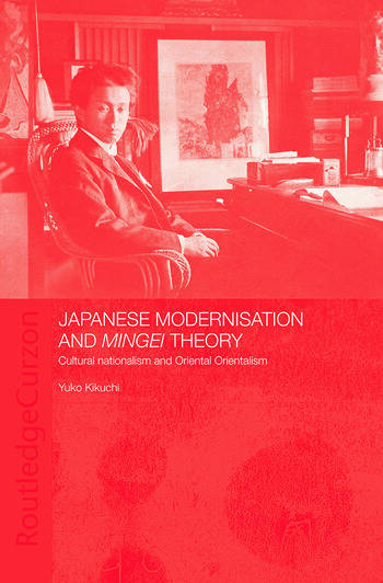 Japanese Modernisation and Mingei Theory Cultural Nationalism and Oriental Orientalism book cover