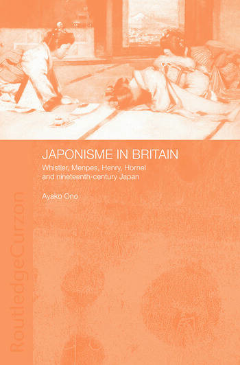 Japonisme in Britain Whistler, Menpes, Henry, Hornel and nineteenth-century Japan book cover