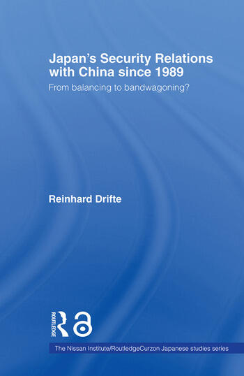 Japan's Security Relations with China since 1989 From balancing to bandwagoning? book cover