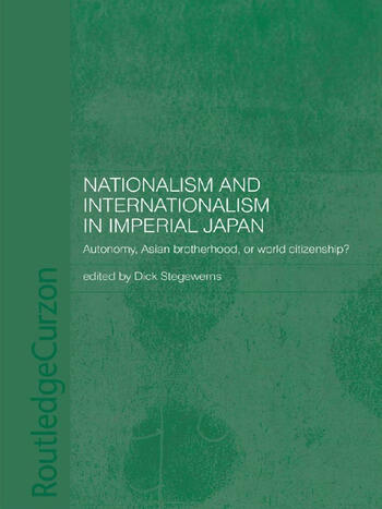 Nationalism and Internationalism in Imperial Japan Autonomy, Asian Brotherhood, or World Citizenship? book cover