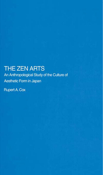 The Zen Arts An Anthropological Study of the Culture of Aesthetic Form in Japan book cover