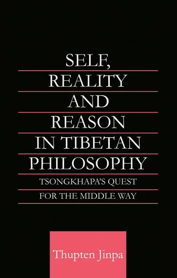 Self, Reality and Reason in Tibetan Philosophy Tsongkhapa's Quest for the Middle Way book cover