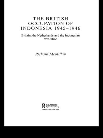 The British Occupation of Indonesia: 1945-1946 Britain, The Netherlands and the Indonesian Revolution book cover