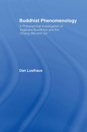 Buddhist Phenomenology A Philosophical Investigation of Yogacara Buddhism and the Ch'eng Wei-shih Lun book cover