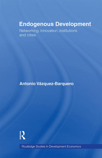 Endogenous Development Networking, Innovation, Institutions and Cities book cover