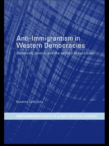 Anti-Immigrantism in Western Democracies Statecraft, Desire and the Politics of Exclusion book cover