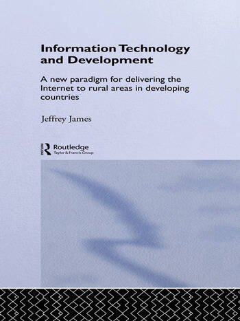 Information Technology and Development A New Paradigm for Delivering the Internet to Rural Areas in Developing Countries book cover