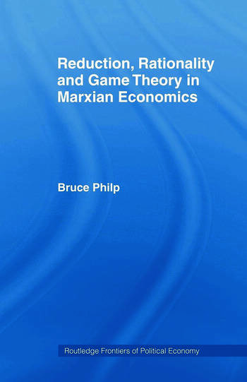 Reduction, Rationality and Game Theory in Marxian Economics book cover