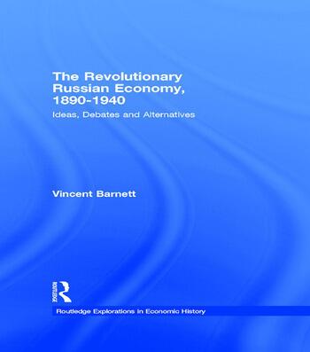 The Revolutionary Russian Economy, 1890-1940 Ideas, Debates and Alternatives book cover