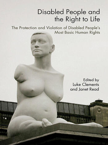 Disabled People and the Right to Life The Protection and Violation of Disabled People's Most Basic Human Rights book cover
