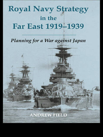 Royal Navy Strategy in the Far East 1919-1939 Planning for War Against Japan book cover
