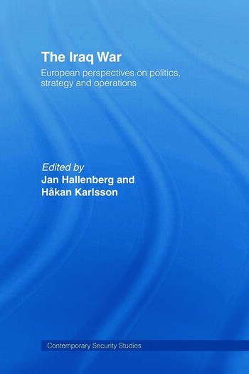 The Iraq War European Perspectives on Politics, Strategy and Operations book cover