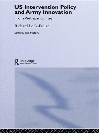 US Intervention Policy and Army Innovation From Vietnam to Iraq book cover