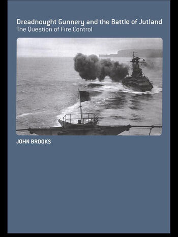 Dreadnought Gunnery and the Battle of Jutland The Question of Fire Control book cover
