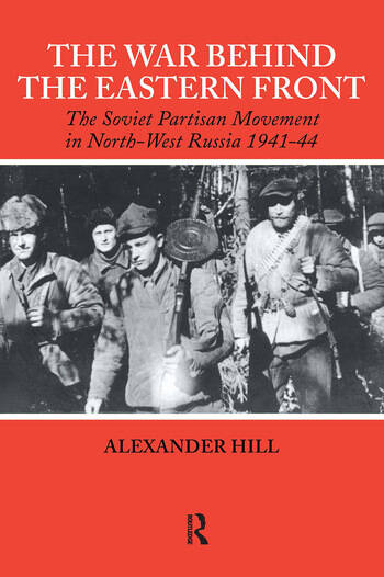 The War Behind the Eastern Front Soviet Partisans in North West Russia 1941-1944 book cover