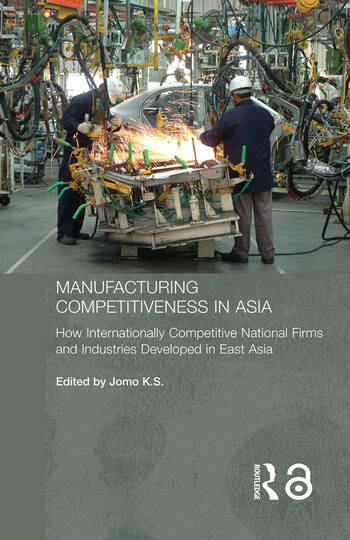 Manufacturing Competitiveness in Asia How Internationally Competitive National Firms and Industries Developed in East Asia book cover