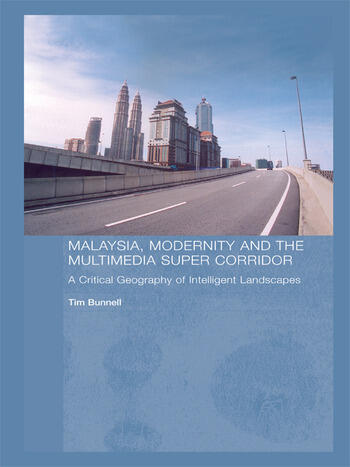 Malaysia, Modernity and the Multimedia Super Corridor A critical geography of intelligent landscapes book cover