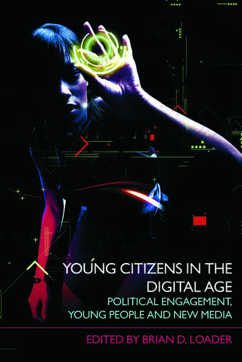 Young Citizens in the Digital Age Political Engagement, Young People and New Media book cover
