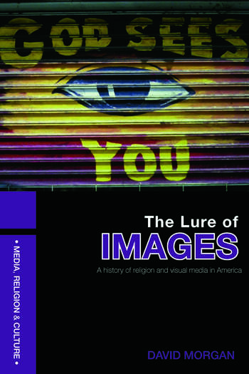 The Lure of Images A history of religion and visual media in America book cover