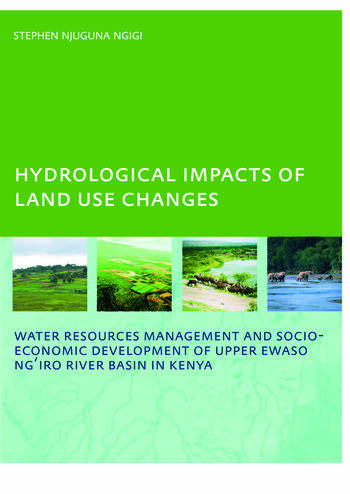 Hydrological Impacts of Land Use Changes on Water Resources Management and Socio-Economic Development of the Upper Ewaso Ng'iro River Basin in Kenya PhD: UNESCO-IHE Institute, Delft book cover