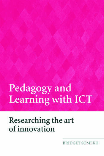 Pedagogy and Learning with ICT Researching the Art of Innovation book cover