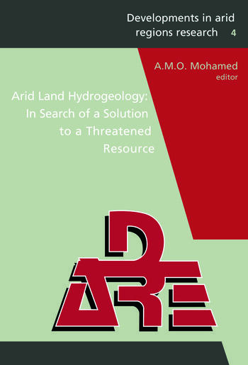 Arid Land Hydrogeology: In Search of a Solution to a Threatened Resource Proceedings of the Third Joint UAE-Japan Symposium on Sustainable GCC Environment and Water Resources (EWR2006), 28 - 30 January 2006, Abu Dhabi, UAE (Volume IV in DARE series) book cover