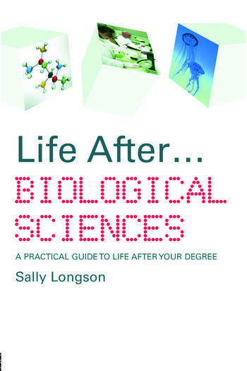 Life After...Biological Sciences A Practical Guide to Life After Your Degree book cover
