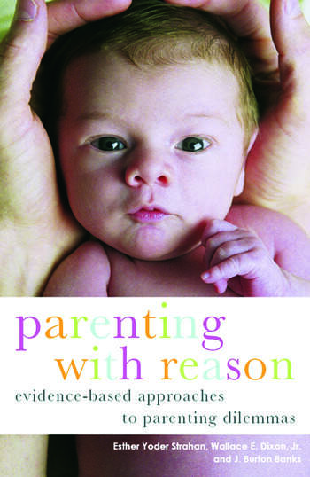 Parenting with Reason Evidence-Based Approaches to Parenting Dilemmas book cover
