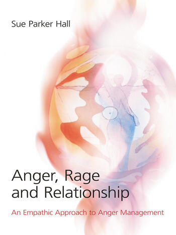 Anger, Rage and Relationship An Empathic Approach to Anger Management book cover