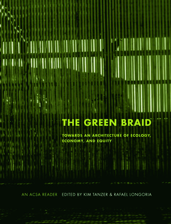 The Green Braid Towards an Architecture of Ecology, Economy and Equity book cover