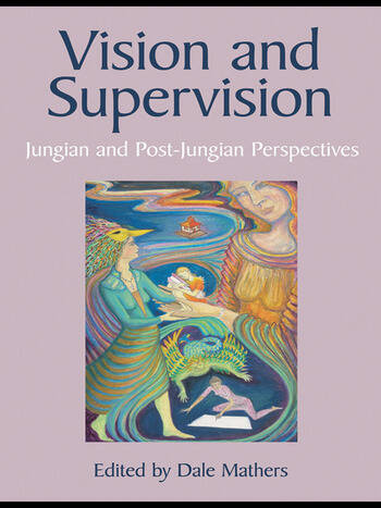 Vision and Supervision Jungian and Post-Jungian Perspectives book cover