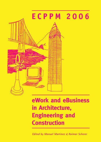 eWork and eBusiness in Architecture, Engineering and Construction. ECPPM 2006 European Conference on Product and Process Modelling 2006 (ECPPM 2006), Valencia, Spain, 13-15 September 2006 book cover