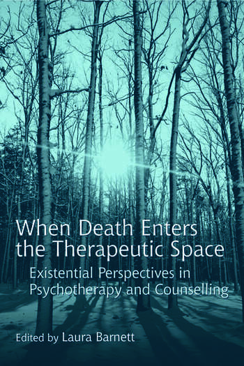 When Death Enters the Therapeutic Space Existential Perspectives in Psychotherapy and Counselling book cover