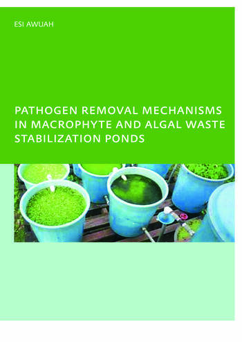 Pathogen Removal Mechanisms in Macrophyte and Algal Waste Stabilization Ponds PhD: UNESCO-IHE Institute, Delft book cover