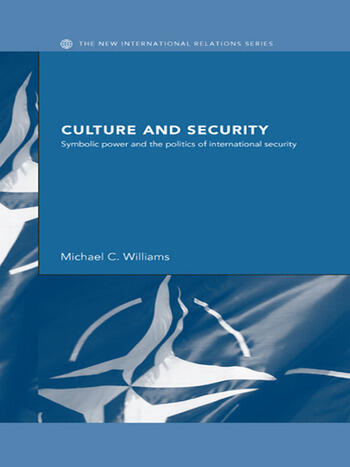 Culture and Security Symbolic Power and the Politics of International Security book cover